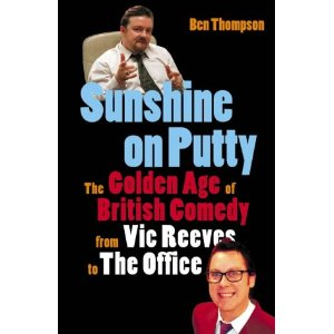 Sunshine on Putty: The Golden Age of British Comedy from Big Night Out to The Office - Ben Thompson