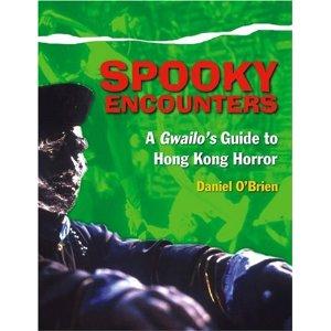 Spooky Encounters: A Gwailos Guide to Hong Kong Horror - Daniel O'Brien